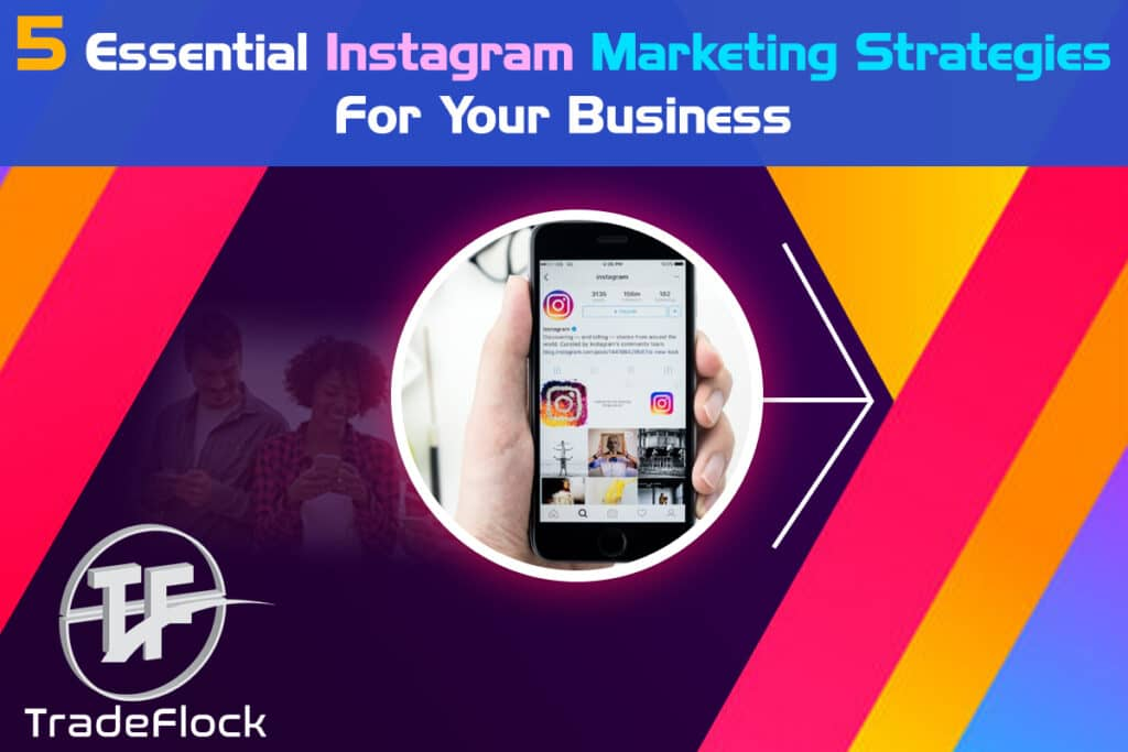 5 Essential Instagram Marketing Strategies For Your Business