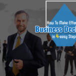 How To Make Effective Business Decisions in 4-easy Steps