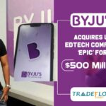 Byju's Acquires US Edtech Company 'Epic' for $500 Million